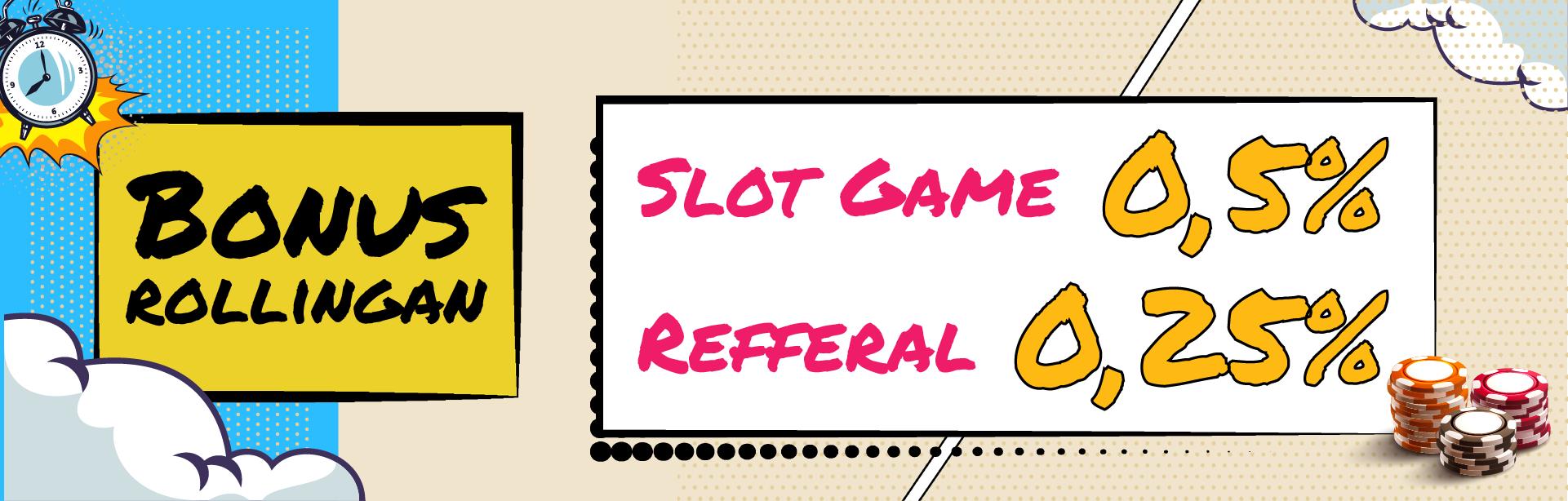Bonus Rollingan Slot 0.5 & Refferal 0.25